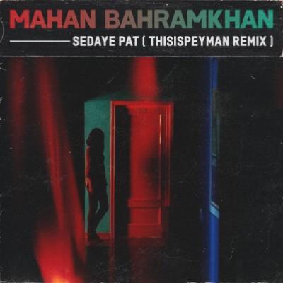 Mahan Bahramkhan<p>Sedaye Pat (Remix)</p>