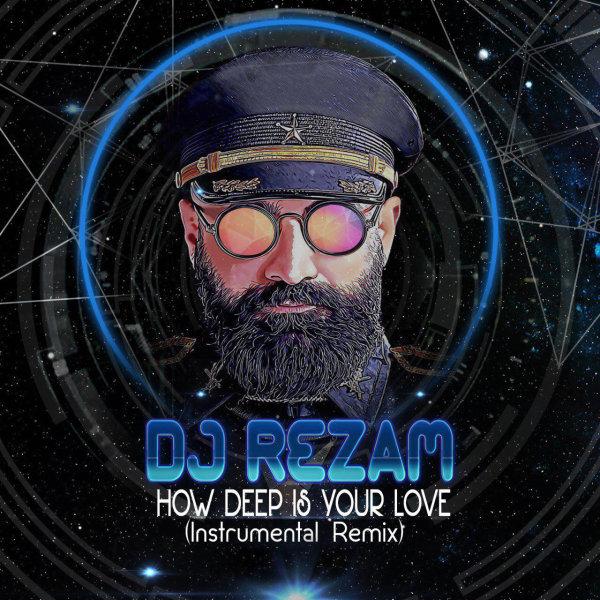دانلود آهنگ DJ RezaM How Deep Is Your Love Remix