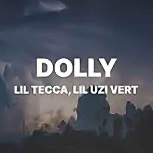 دانلود آهنگ Lil Tecca Dolly (Lyrics) ft. Lil Uzi Vert