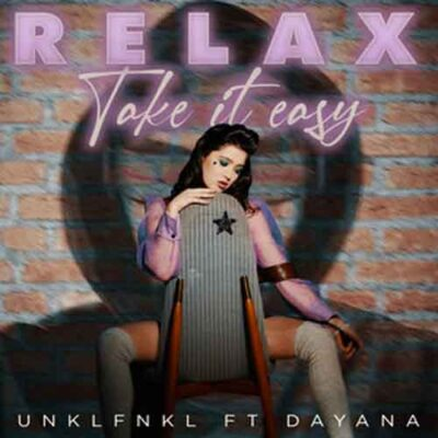 دانلود آهنگ Unklfnkl Relax, Take It Easy (ft. Dayana)